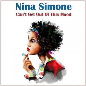 Nina Simone | Can't Get Out Of This Mood